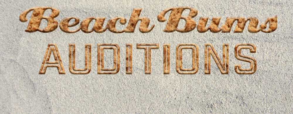 SAVE THE DATE:  BEACH BUM AUDITIONS
