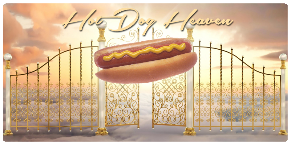 HOT DOG HEAVEN - AUGUST 28th