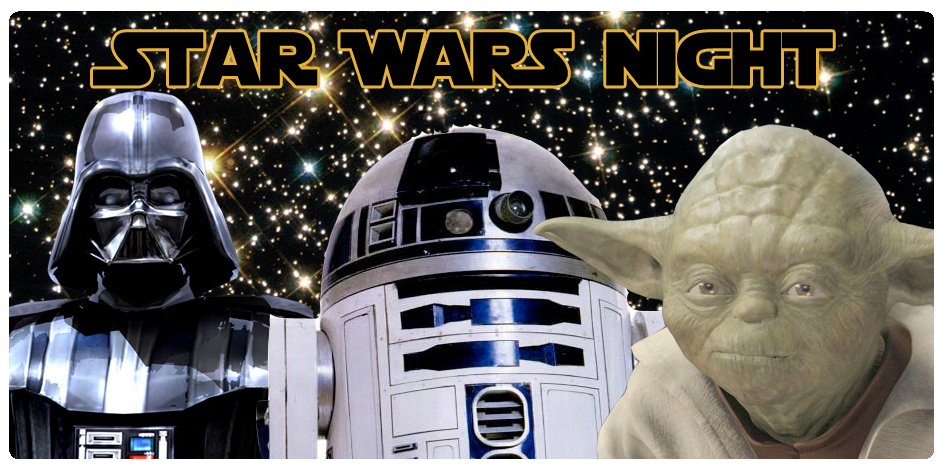STAR WARS NIGHT - AUGUST 9th